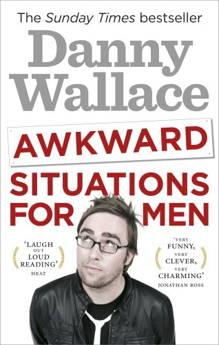 Awkward Situations for Men. Danny Wallace