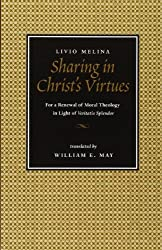 Sharing in Christ's Virtues: For the Renewal of Moral Theology in Light of Veritatis Splendor