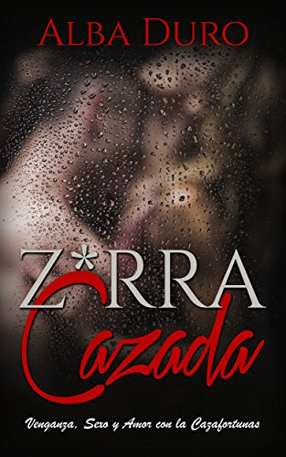 Z*rra Cazada: Venganza, Sexo y Amor con la Cazafortunas (Novela Romántica y Erótica) (Spanish Edit