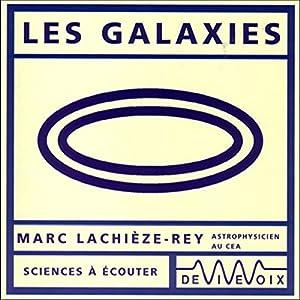 Les galaxies Discours Auteur(s) : Marc Lachièze-Rey Narrateur(s) : Marc Lachièze-Rey