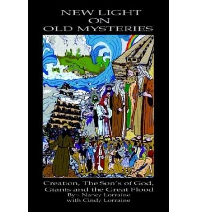 New Light on Old Mysteries: Creation, the Son's of God, Giants and the Great Flo ebook