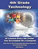 Fourth Grade Technology: 32 Lessons Every Fourth Grader Can Accomplish on a Computer