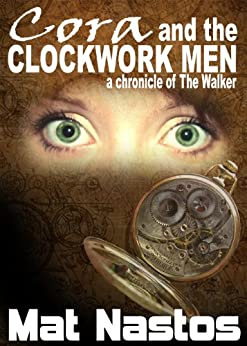 Cora and the Clockwork Men: a chronicle of the Walker by [Nastos, Mat]
