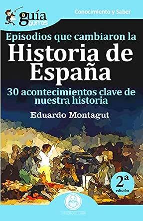 GuíaBurros Episodios que cambiaron la historia de España: 30 acotencimientos clave de nuestra historia eBook: Montagut, Eduardo: Amazon.es: Tienda Kindle