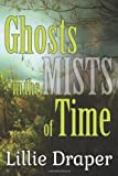 Ghosts in the Mists of Time, Lillie Draper, 1494431076