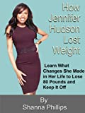 How Jennifer Hudson Lost Weight:  Learn What Changes She Made in Her Life to Lose 80 Pounds and Keep It Off