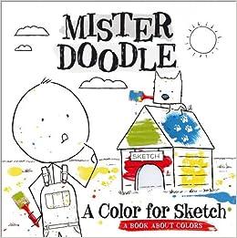 Amazon.com: A Color for Sketch: A Book About Colors (Mister Doodle ...