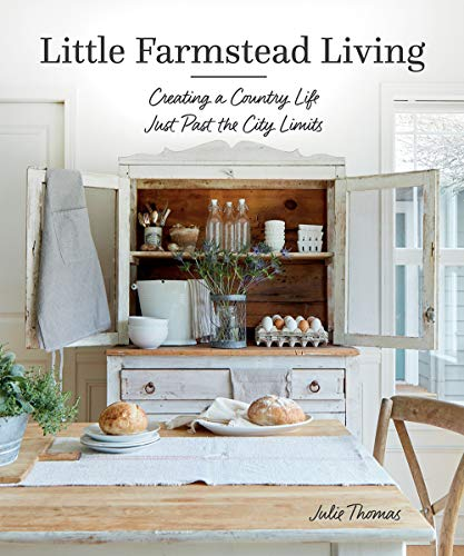 Little Farmstead Living: Creating a Country Life Just Past the City Limits