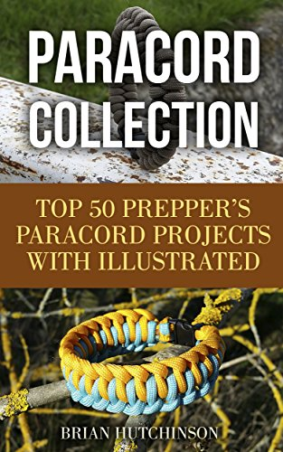 Paracord Collection: Top 50 Prepper's Paracord Projects With Illustrated Instructions