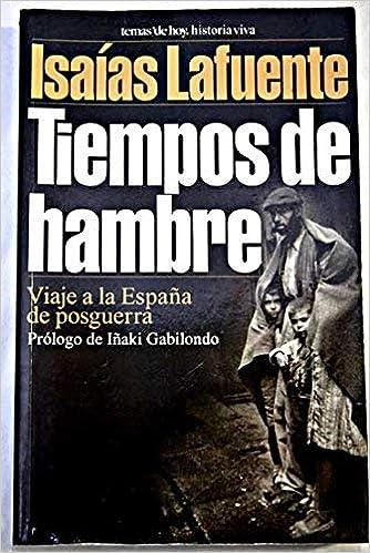 Tiempos de hambre. viaje a la España de posguerra Historia viva: Amazon.es: Lafuente, Isaias: Libros