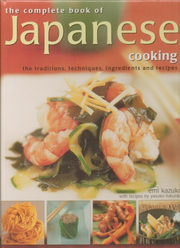 The Complete Book of Japanese Cooking, the Traditions, Ingredients and Recipes
