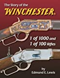 The Story of the Winchester 1 of 1000 and 1 of 100 Rifles, Lewis, Edmund E., 1931464413