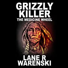 Grizzly Killer: The Medicine Wheel Audiobook by Lane R. Warenski Narrated by Louis B. Jack