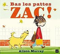 Bas les pattes Zac ! par Alison Murray