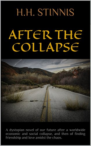 After The Collapse: A dystopian novel of our future after a worldwide economic and social collapse, and then of finding friendship and love amidst the chaos. by [Stinnis, H.H.]