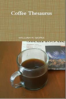 Coffee thesaurus kindle edition by william h ukers for Cuisine thesaurus