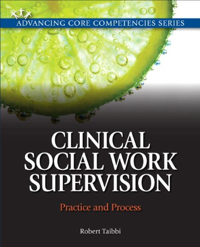 Clinical Social Work Supervision: Practice and Process (Advancing Core Competencies)