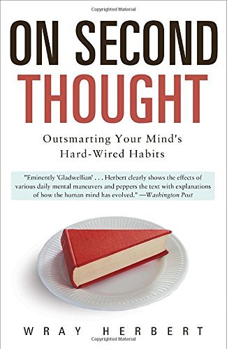 On Second Thought: Outsmarting Your Mind's Hard-Wired Habits by Wray Herbert (2011-09-06)