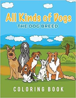 All Kinds Of Dogs The Dog Breed Coloring Book Young Scholar 9781635892444 Amazon Books