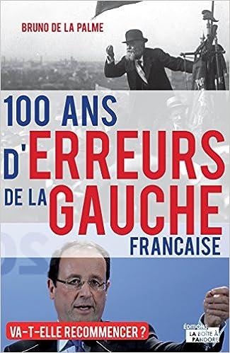 Téléchargez les livres pdf pour kindle 100 ans d'erreurs de la gauche française: Va-t-elle recommencer ? (French Edition) PDF