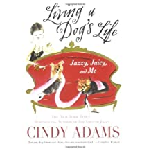 Living a Dog's Life, Jazzy, Juicy, and Me by Cindy Adams (2007-03-06)