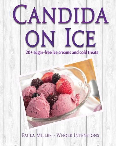 Download Candida on Ice: 20+ sugar-free ice creams and cold treats PDF