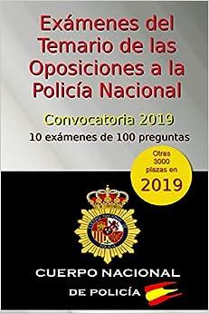 Exámenes Del Temario De Las Oposiciones A La Policía Nacional - Convocatoria 2019: 10 Exámenes De 100 Preguntas por C Arribas epub