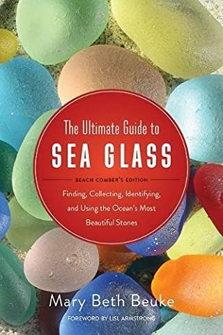 The Ultimate Guide to Sea Glass: Beach Comber's Edition: Finding, Collecting, Identifying, and Using the Ocean's Most Beautiful - Bead Craft Ideas
