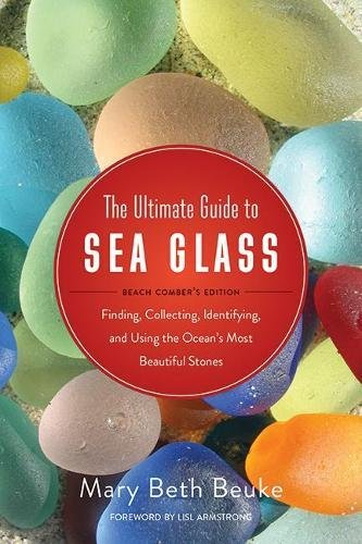 The Ultimate Guide to Sea Glass: Beach Comber's Edition: Finding, Collecting, Identifying, and Using the Ocean's Most Beautiful - Rock Blowing
