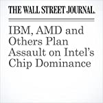 IBM, AMD and Others Plan Assault on Intel's Chip Dominance | Don Clark
