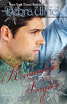 Remember to Forget: Clean, Contemporary Christian Romance by [Ullrick, Debra]