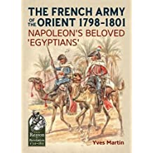 The French Army of the Orient 1798-1801: Napoleon's beloved 'Egyptians' (From Reason to Revolution)