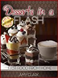 Desserts in a Flash (Fast Food From Home Book 5)