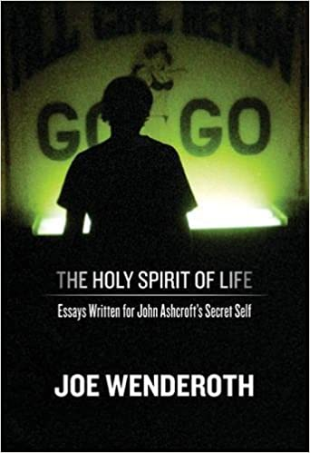the holy spirit of life essays written for john ashcroft s secret  the holy spirit of life essays written for john ashcroft s secret self joe wenderoth 9780974635378 com books