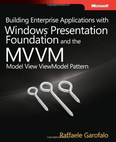Building Enterprise Applications with Windows Presentation Foundation and the Model View ViewModel Pattern (Developer Reference) by Microsoft