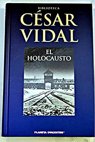 El Holocausto: Amazon.es: Vidal, César: Libros