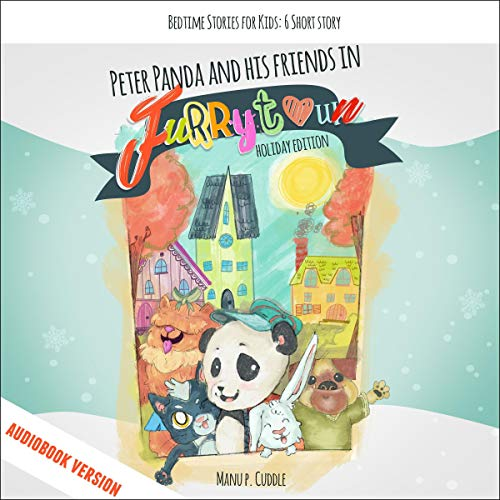 Peter Panda and His Friends in Furry Town, Holiday Edition: Bedtime Stories for Kids: 6 Short Stories