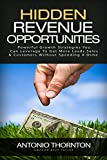 Hidden Revenue Opportunities (HiRO): Powerful Growth Strategies You Can Leverage to Get More Leads, Sales & Customers Without Spending a Dime