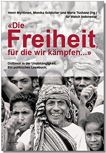 """""""Die Freiheit, für die wir kämpfen ..."""": Osttimor in der Unabhängigkeit. Ein politisches Lesebuch."""