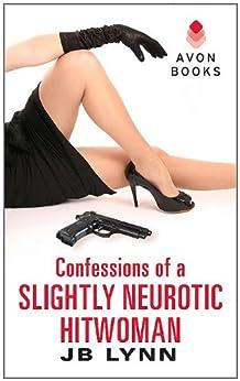 Confessions of a Slightly Neurotic Hitwoman by [Lynn, JB]