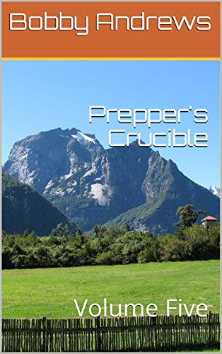 Prepper's Crucible: Volume Five: A Post Apocalyptic Tale