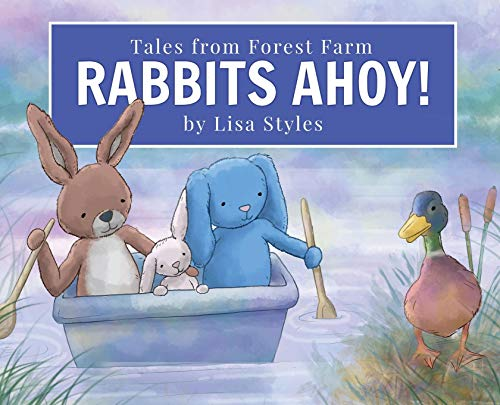 Rabbits Ahoy: Magical toy bunnies have a thrilling lake adventure from their farm in the forest. First book in an exciting new heart-warming series set … countryside. (Tales from Forest Farm 1)
