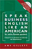 Speak Business English Like an American for Native Russian Speakers, Amy Gillett, 097253007X