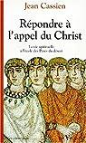 Répondre à l'appel du Christ: La vie spirituelle à l'école des Pères du désert par Cassian