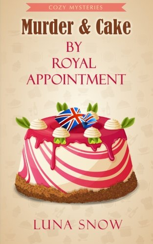 Murder and cake - By Royal Appointment (Cozy Food Mysteries)