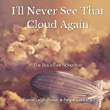 img - for I'll Never See That Cloud Again: The Boy's First Adventure (The Boy's Adventures) (Volume 1) book / textbook / text book