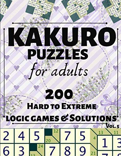 Kakuro Puzzles for Adults: 200 Hard to Extreme Logic Games and Solutions for Adults and Seniors. Large Print Multiple Grids (Sum Puzzle Series Vol 5) por Books 1, CW Puzzle