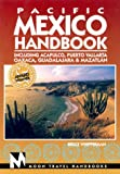 Moon Handbooks Pacific Mexico: Including Acapulco, Puerto Vallarta, Oaxaca, Guadalajara, and Mazatlan (Pacific Mexico Handbook, 4th ed)