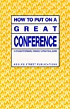 How to Put on a Great Conference : A Straightforward, Friendly and Practical Guide, Dodson, Dorian, 0963244507