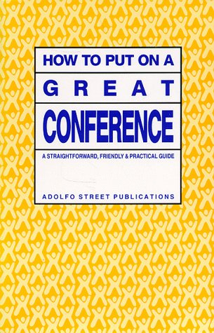 How to Put on a Great Conference: A Straightforward, Friendly and Practical Guide
